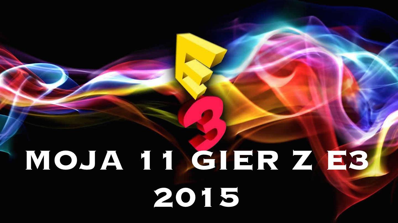 Moja 11 gier z E3 2015